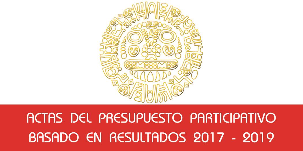 Actas del Presupuesto Participativo Basado en Resultados 2017 – 2019