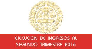 Ejecucion de Ingresos al Segundo Trimestre 2016
