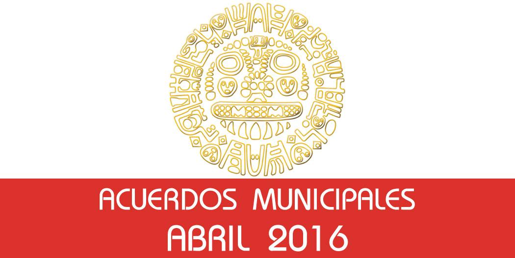 Acuerdos Municipales – Abril 2016