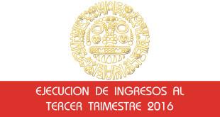 Ejecucion de Ingresos al Tercer Trimestre 2016