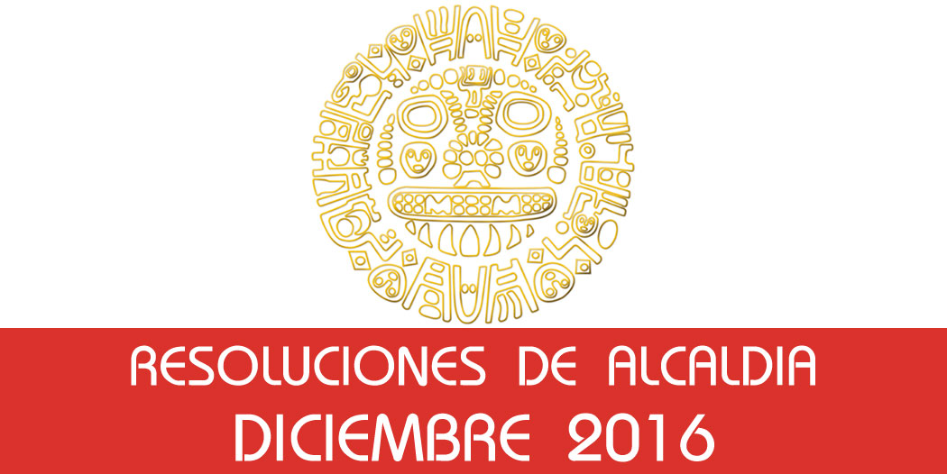 Resoluciones de Alcaldía – Diciembre 2016